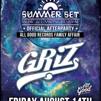 Summer Set Fest After Party-Griz w/ Special Guest TBA