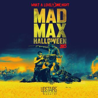 MAD MAX Halloween @ Upstairs Cabaret