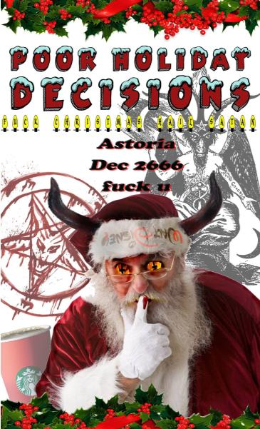 POOR HOLIDAY DECISIONS: F*CK XMAS, HAIL SATAN