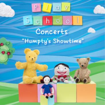 "SOLD OUT Play School ""Humpty's Showtime"" GA"