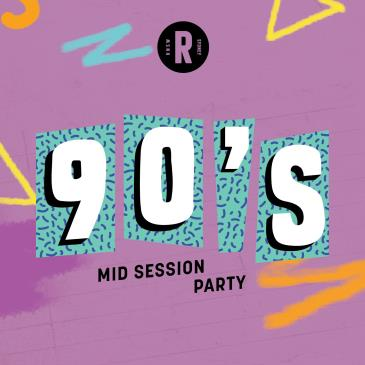 Mid Session | 90s Party 18+