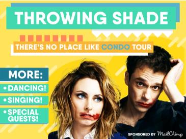 THROWING SHADE LIVE 2018: THERE'S NO PLACE LIKE CONDO TOUR: Main Image