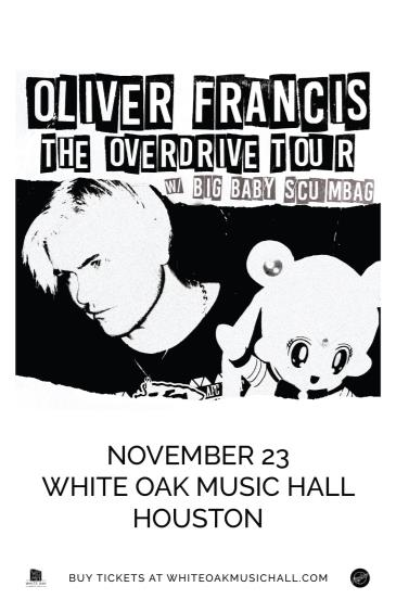 Oliver Francis: The Overdrive Tour, Big Baby Scumbag: Main Image