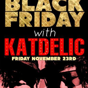 KATDELIC  *Annual Black Friday Party* +Harold Day Experience-img