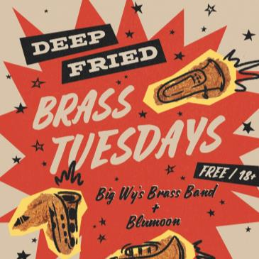 Deep Fried Brass Tuesdays ft. Big Wy's Brass Band & Blumoon-img