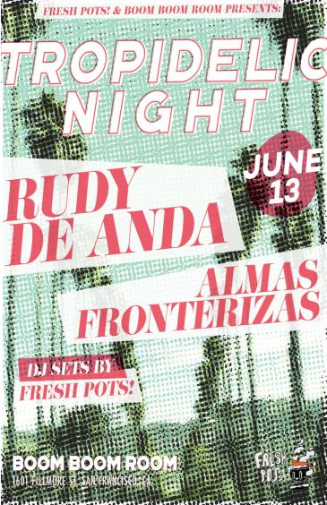 TROPIDELIC NIGHT w/ Rudy de Anda & Almas Fronterizas: Main Image