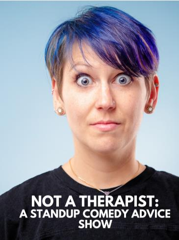 Not a Therapist: A Standup Comedy Advice Show!: