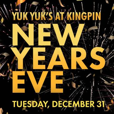 Kingpin New Year's Eve with Yuk Yuk's! - SOLD OUT: Main Image