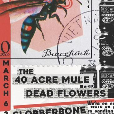 The 40 Acre Mule, Dead Flowers, Slobberbone-img