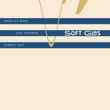 Soft Glas with Angélica Rahe, Camera Cult, and Jake Sherman-img
