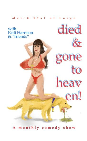 Patti Harrison presents DIED & GONE TO HEAVEN! POSTPONED TBA: Main Image