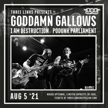 The Goddamn Gallows, I Am Destruction, Podunk Parliament-img