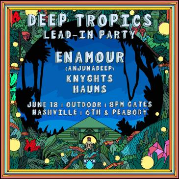 Deep Tropics: Lead-In Party ft. Enamour: Main Image