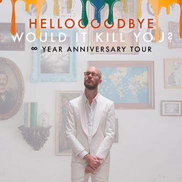"Hellogoodbye ""Would It Kill You?"" 10 year anniversary tour:"
