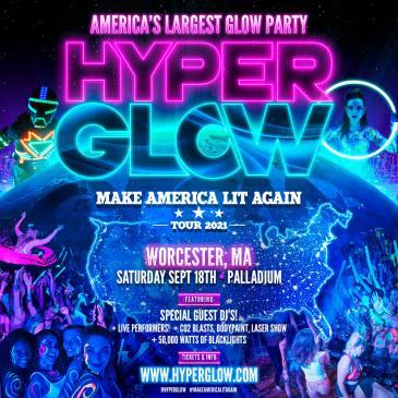 "HYPERGLOW Worcester, MA! - ""Make America Lit Again Tour"":"