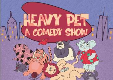 Heavy Pet Comedy Show!: