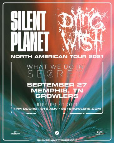 Silent Planet / Dying Wish w/ What We Do In Secret: