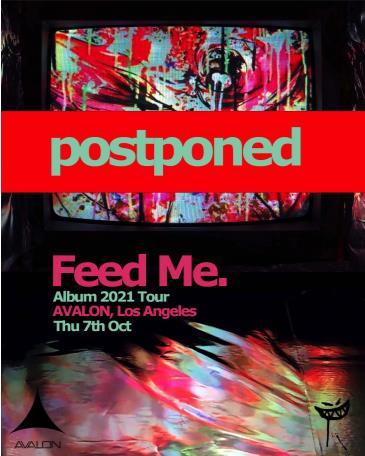FEED ME (POSTPONED TBA):
