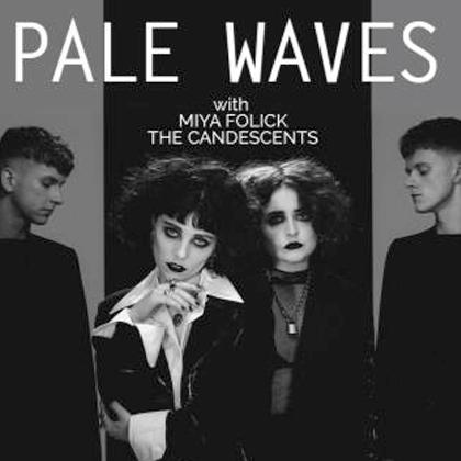 Pale Waves, Miya Folick, The Candescents